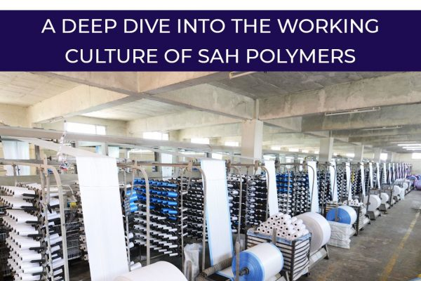 A deep dive into the working culture of Sah Polymers