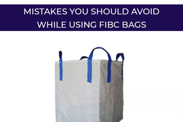 Mistakes you should avoid while using FIBC bags